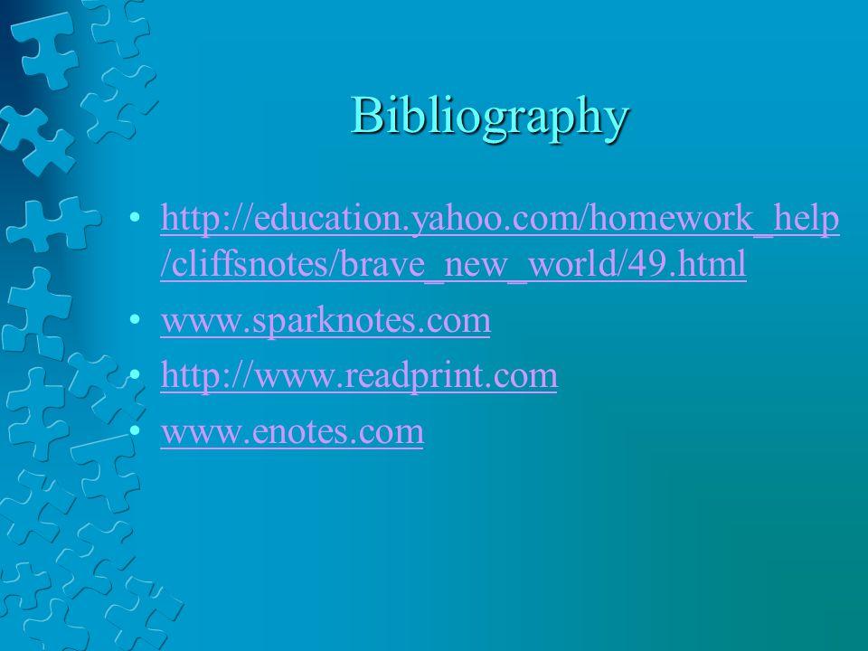 Bibliography http://education.yahoo.com/homework_help /cliffsnotes/brave_new_world/49.htmlhttp://education.yahoo.com/homework_help /cliffsnotes/brave_