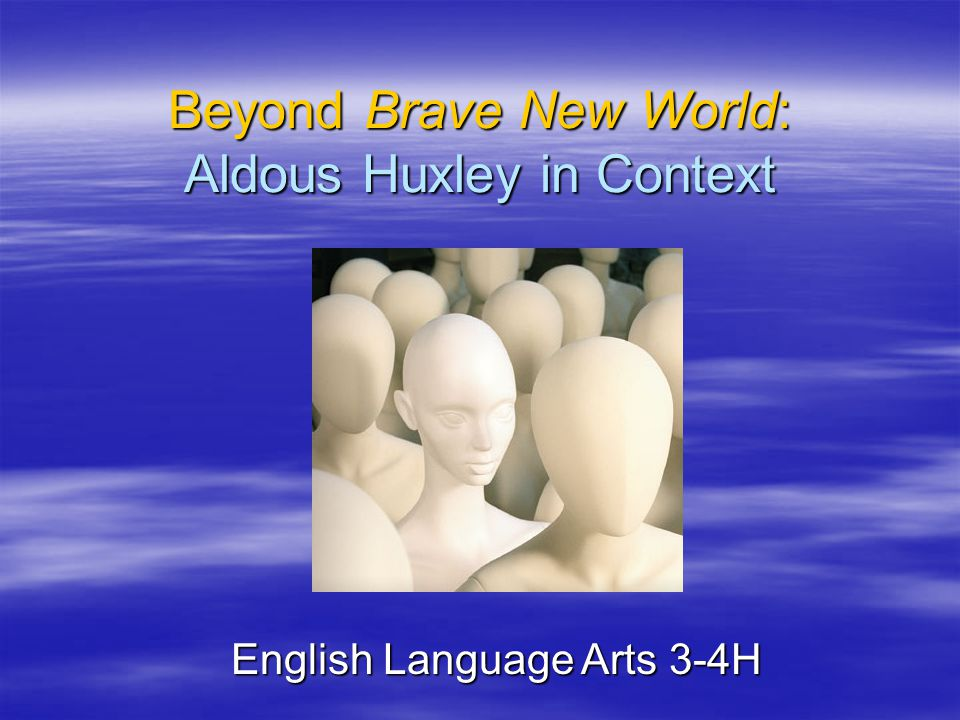 Beyond Brave New World: Aldous Huxley in Context English Language Arts 3-4H