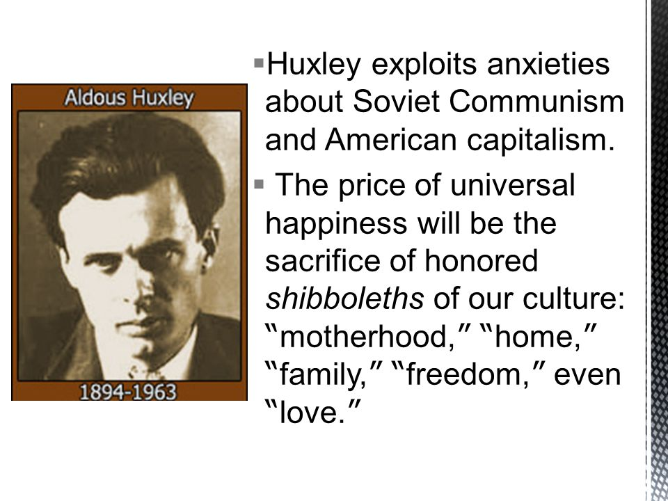 Huxley exploits anxieties about Soviet Communism and American capitalism.