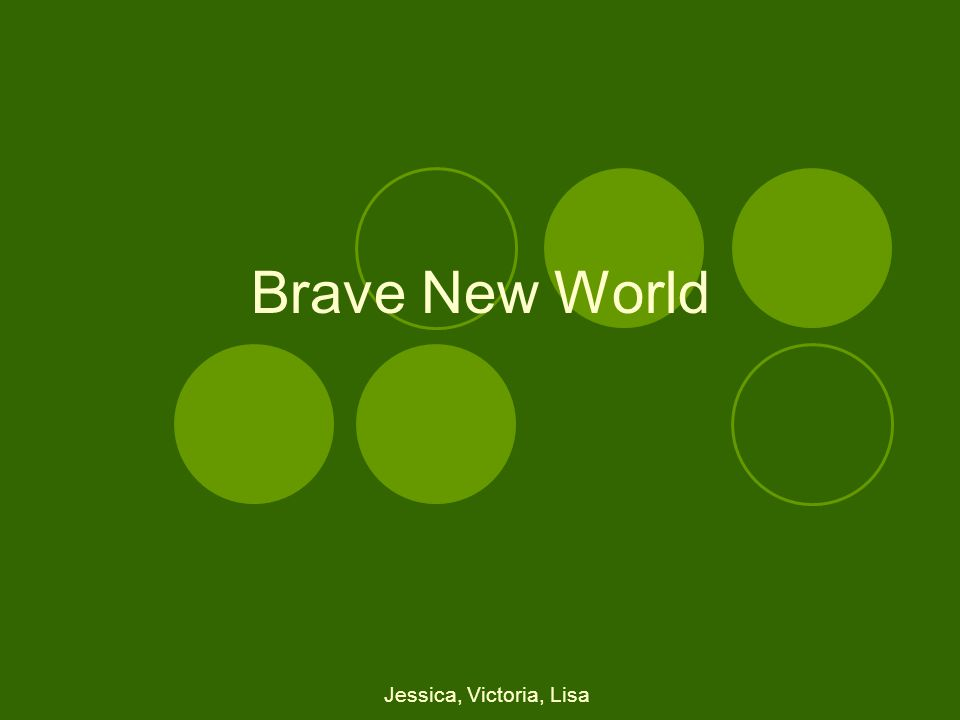 Brave New World Jessica, Victoria, Lisa