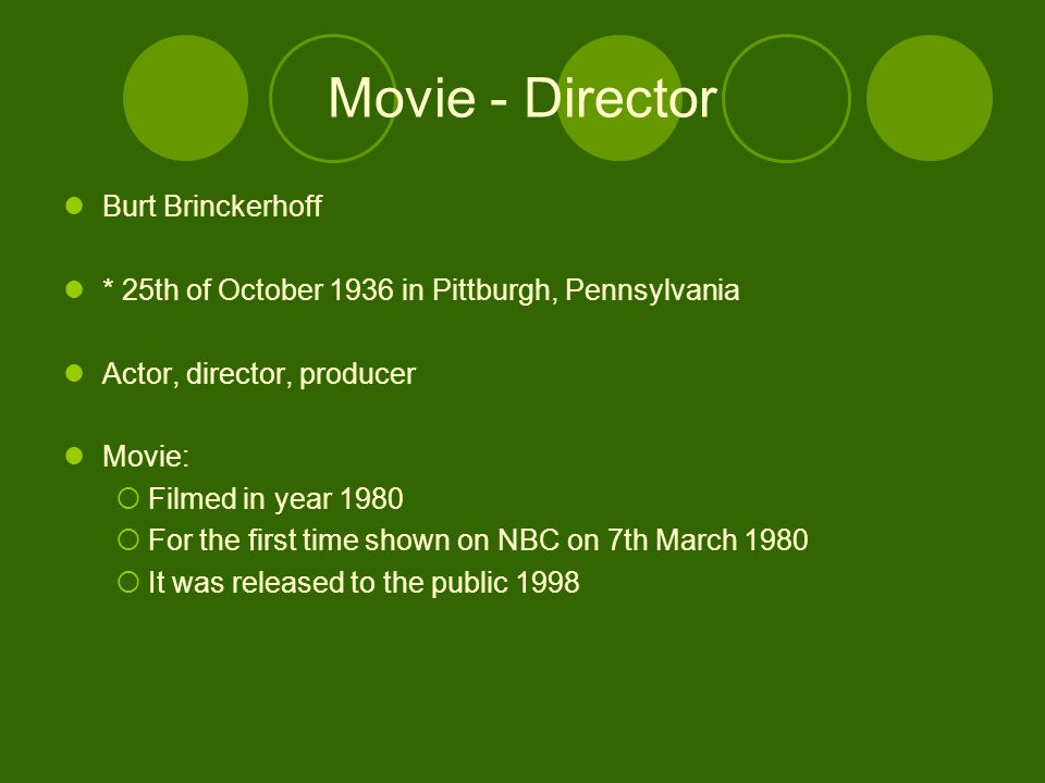 Movie - Director Burt Brinckerhoff * 25th of October 1936 in Pittburgh, Pennsylvania Actor, director, producer Movie:  Filmed in year 1980  For the first time shown on NBC on 7th March 1980  It was released to the public 1998