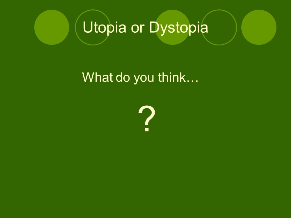 Utopia or Dystopia What do you think…