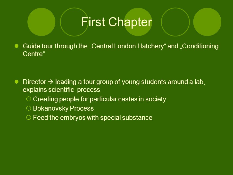 "First Chapter Guide tour through the ""Central London Hatchery and ""Conditioning Centre Director  leading a tour group of young students around a lab, explains scientific process  Creating people for particular castes in society  Bokanovsky Process  Feed the embryos with special substance"