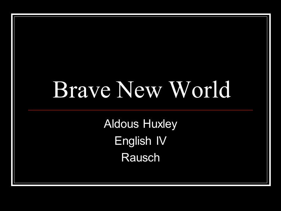 Brave New World Aldous Huxley English IV Rausch