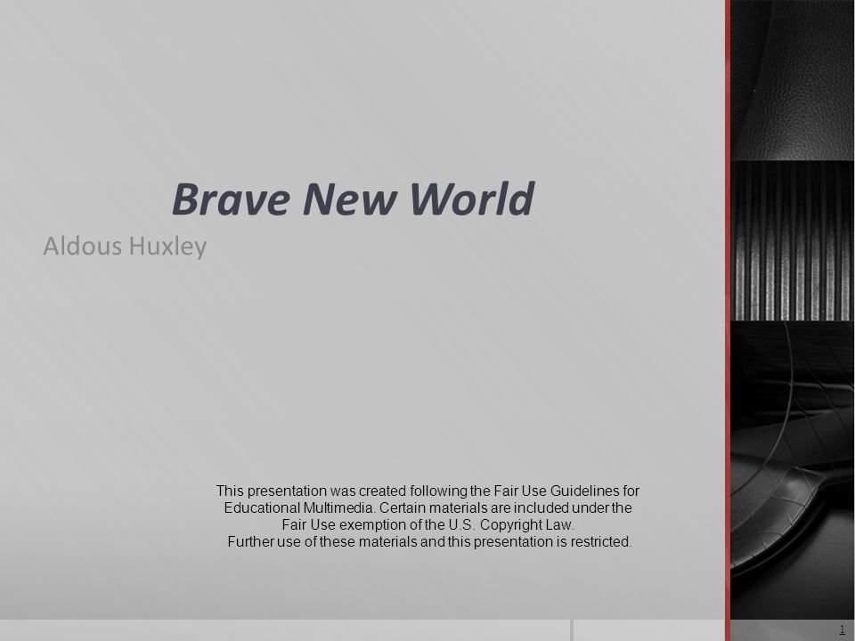 Brave New World Aldous Huxley 1 This presentation was created following the Fair Use Guidelines for Educational Multimedia.