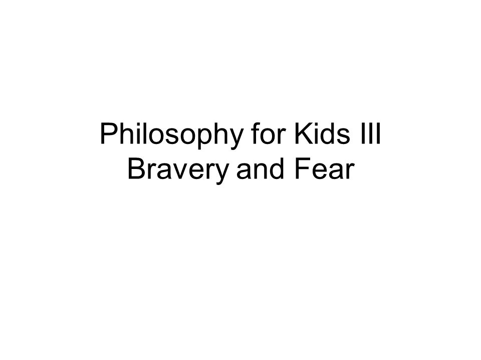 Philosophy for Kids III Bravery and Fear