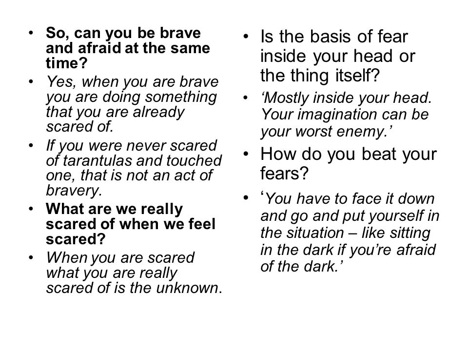 So, can you be brave and afraid at the same time.
