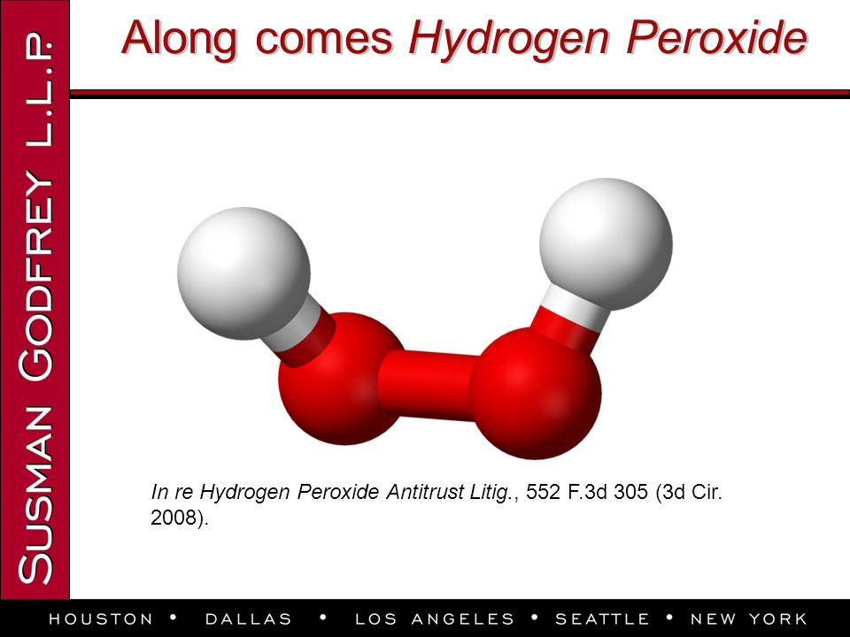 Along comes Hydrogen Peroxide In re Hydrogen Peroxide Antitrust Litig., 552 F.3d 305 (3d Cir. 2008).