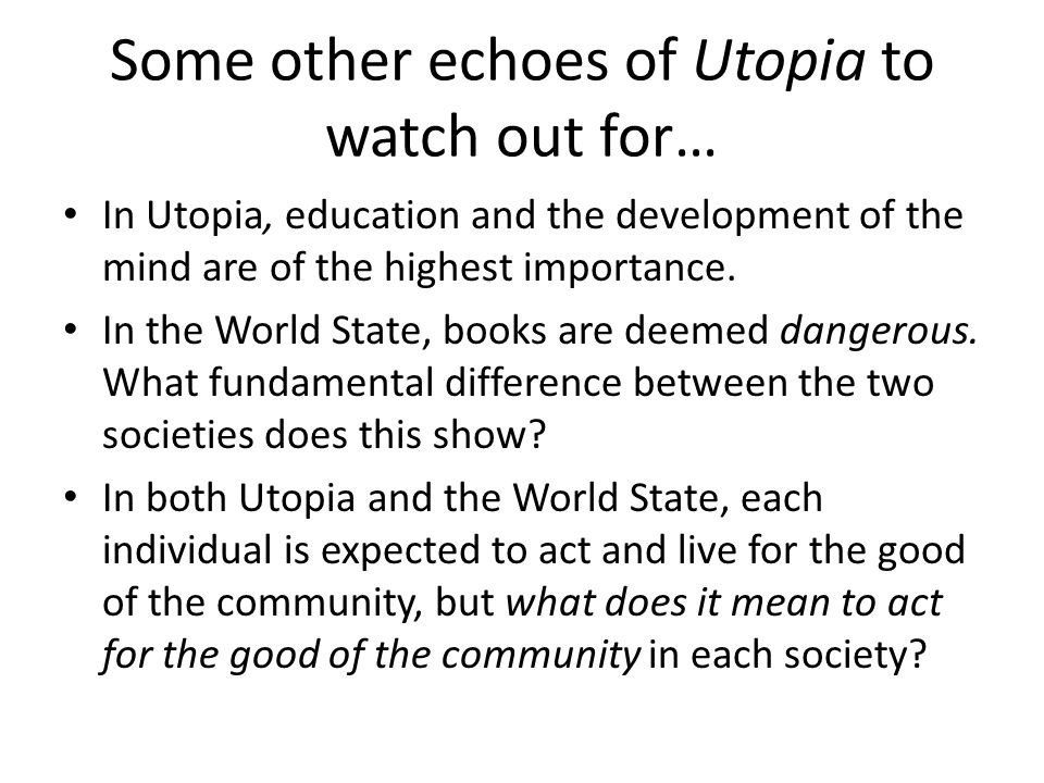 Some other echoes of Utopia to watch out for… In Utopia, education and the development of the mind are of the highest importance.