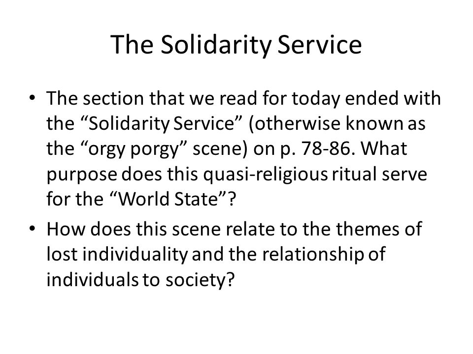 The Solidarity Service The section that we read for today ended with the Solidarity Service (otherwise known as the orgy porgy scene) on p.