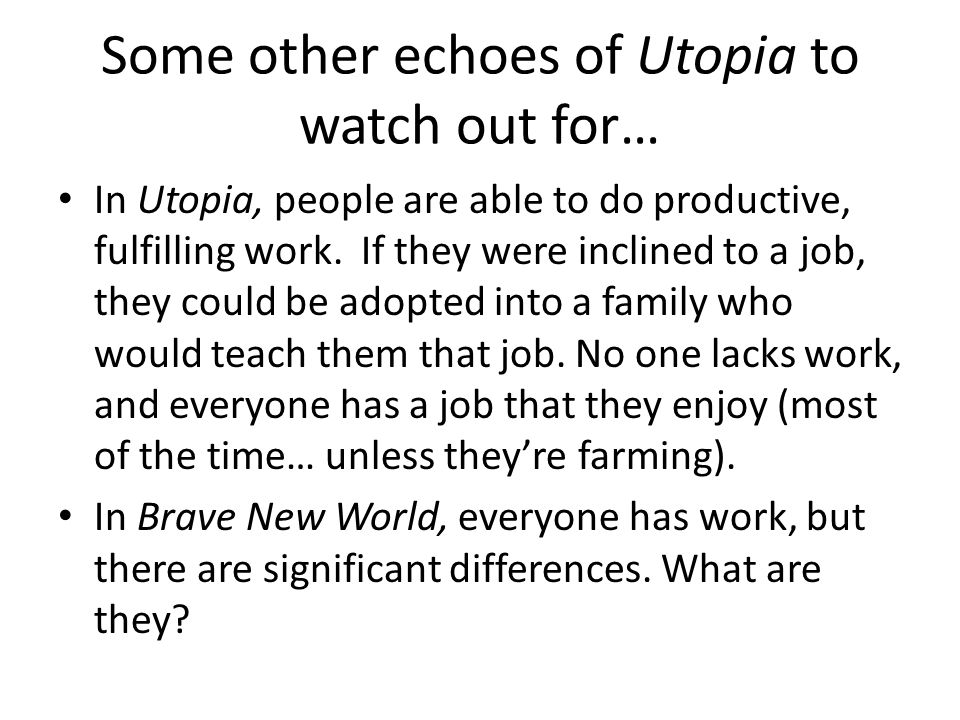Some other echoes of Utopia to watch out for… In Utopia, the sick and the dying are well cared for, and the terminally ill are given the option to commit suicide as not to take up resources from the rest of the community.