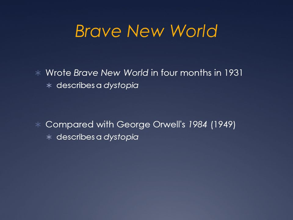 Brave New World  Wrote Brave New World in four months in 1931  describes a dystopia  Compared with George Orwell s 1984 (1949)  describes a dystopia