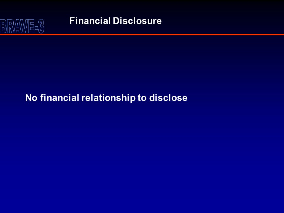 Financial Disclosure No financial relationship to disclose