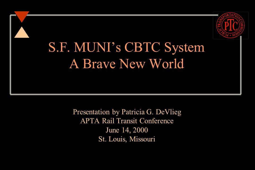 S.F. MUNI's CBTC System A Brave New World Presentation by Patricia G.
