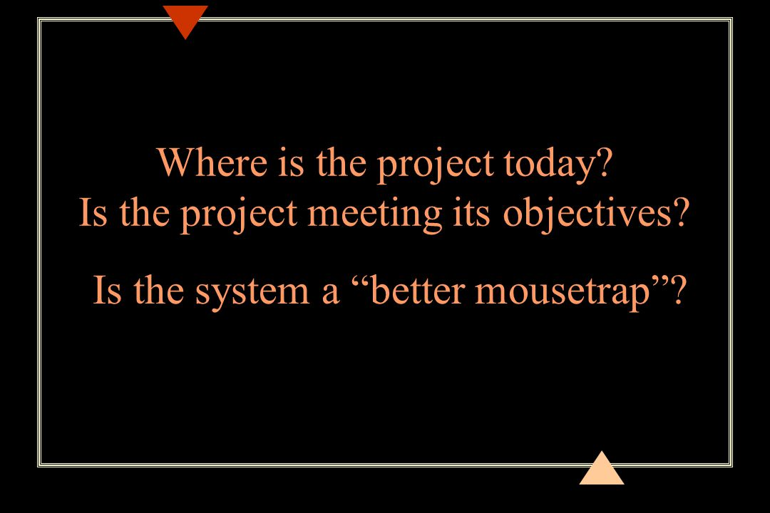 Where is the project today. Is the project meeting its objectives.
