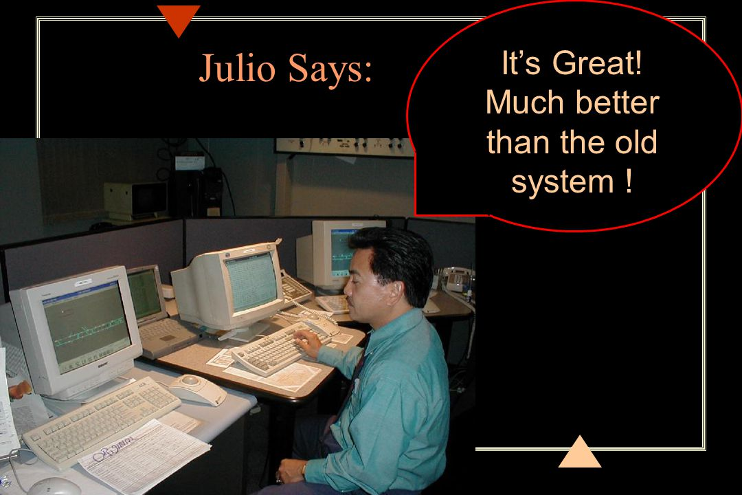 It's Great! Much better than the old system ! Julio Says:
