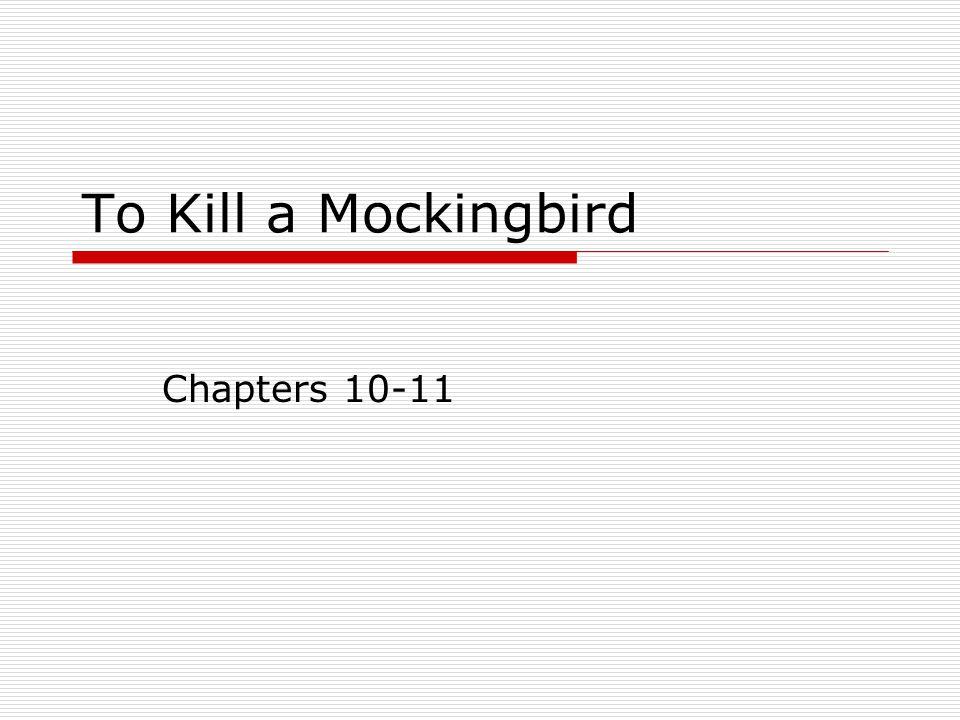To Kill a Mockingbird Chapters 10-11
