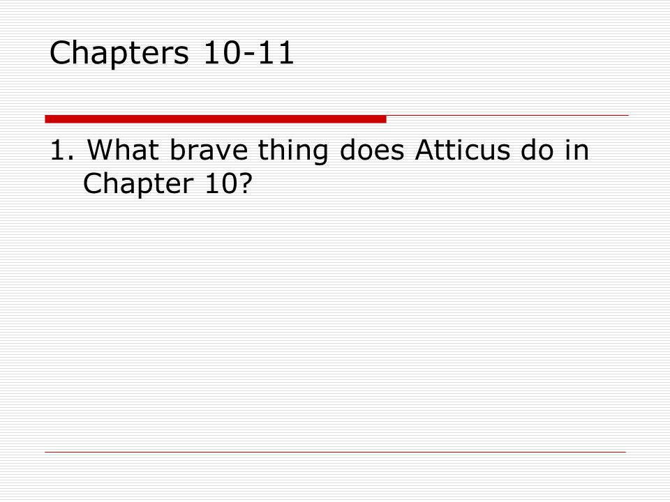 1. What brave thing does Atticus do in Chapter 10?