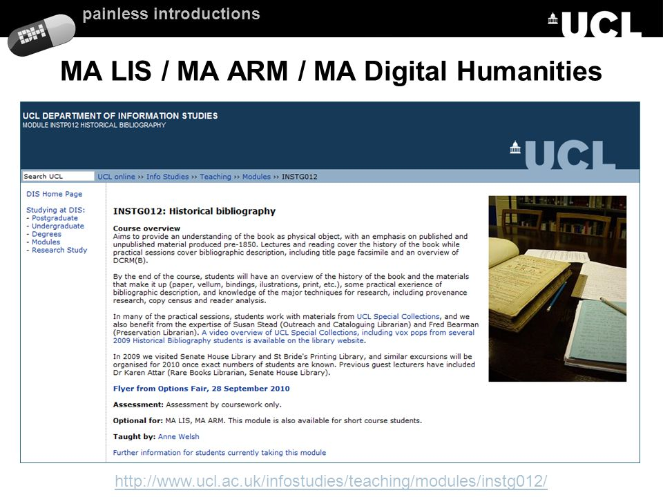 painless introductions MA LIS / MA ARM / MA Digital Humanities http://www.ucl.ac.uk/infostudies/teaching/modules/instg012/