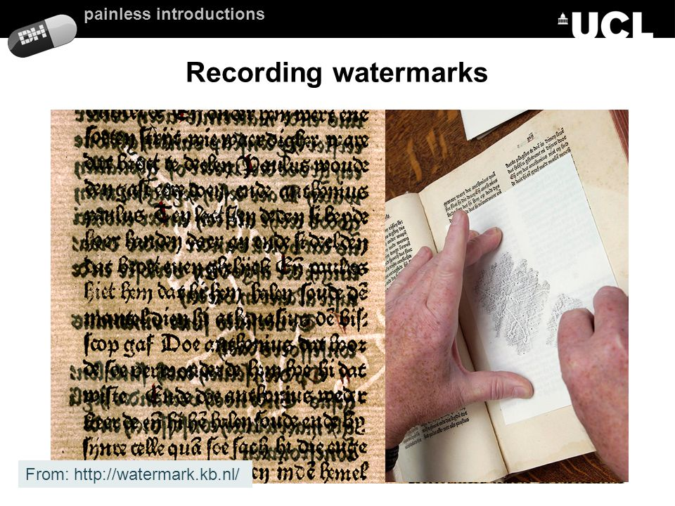 painless introductions Recording watermarks From: http://watermark.kb.nl/