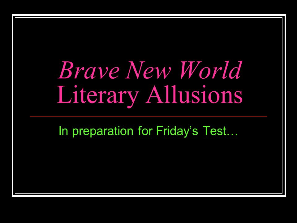 Brave New World Literary Allusions In preparation for Friday's Test…