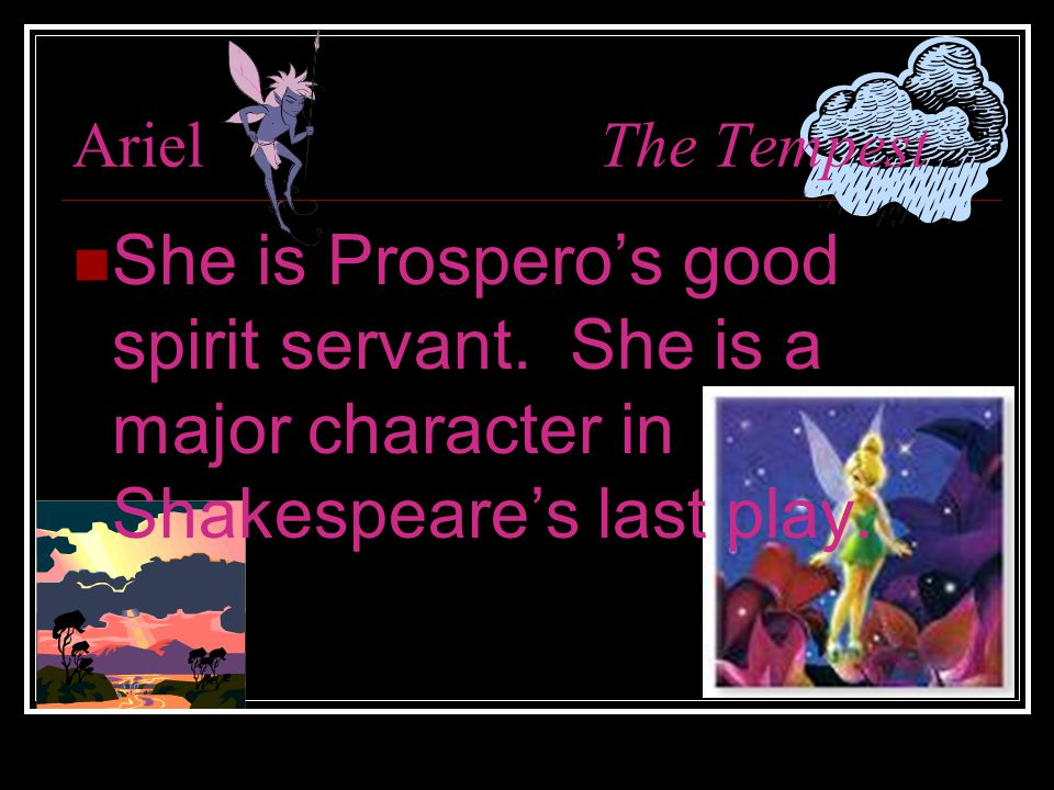ArielThe Tempest She is Prospero's good spirit servant.