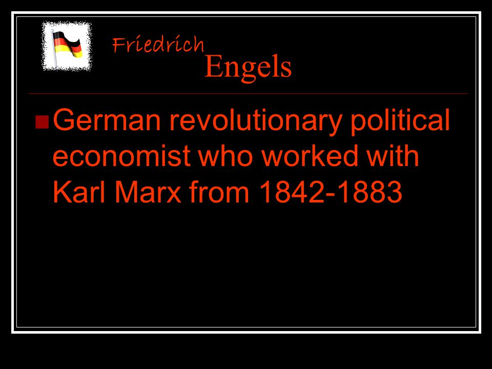 Engels German revolutionary political economist who worked with Karl Marx from 1842-1883 Friedrich