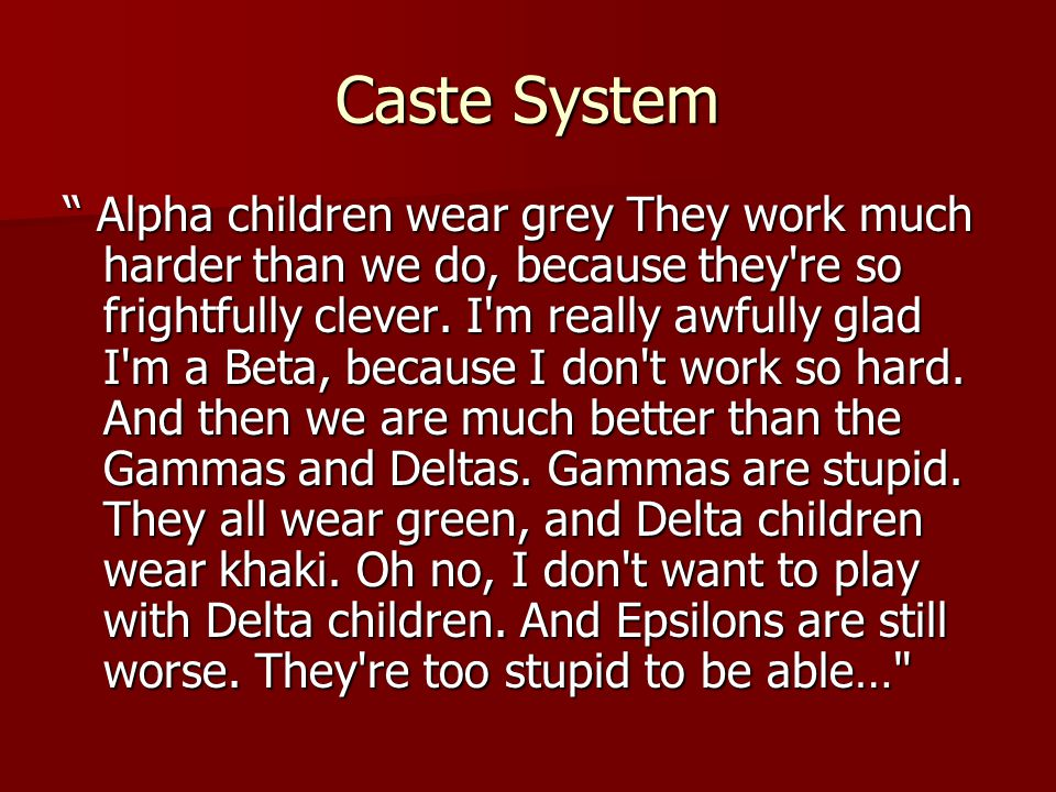 Caste System Alpha children wear grey They work much harder than we do, because they re so frightfully clever.
