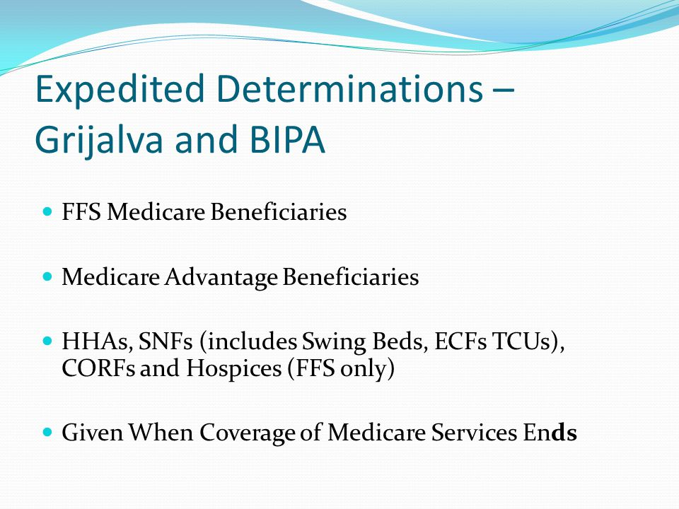 Expedited Determinations 2-step Notice Process (Separate forms for FFS and Medicare Advantage) 1st Notice (Notice of Medicare Provider Non-Coverage: Generic Notice) 2 nd Notice (Detailed Explanation of Non-Coverage: Detailed Notice) Only given if beneficiary appeals to QIO