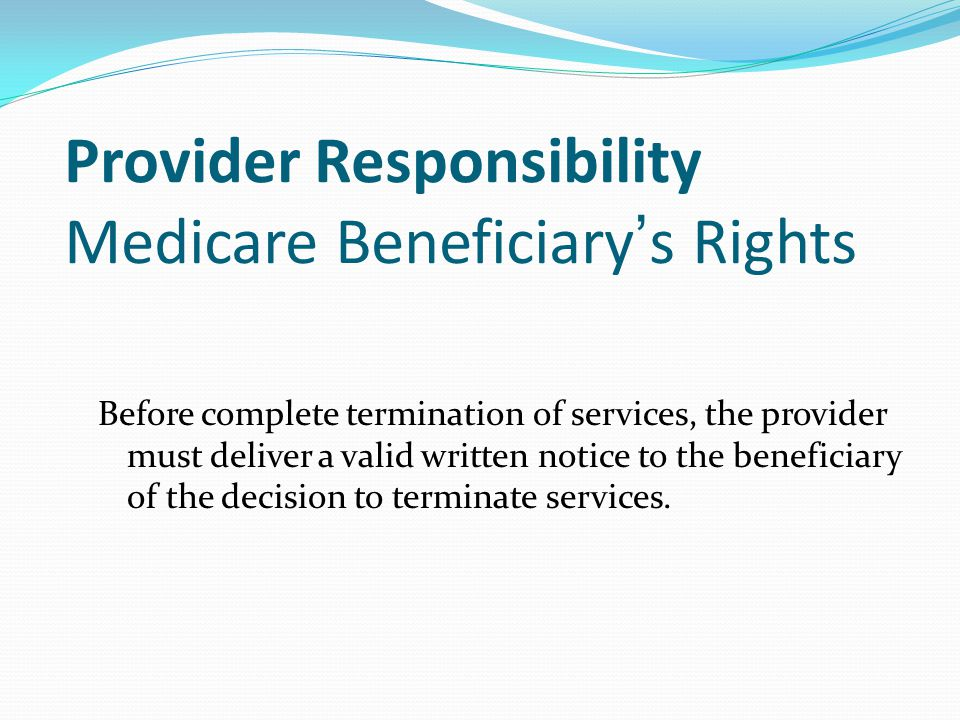 Generic Notice Appropriate for… Discharge from a residential provider Complete cessation of coverage at the end of a course of treatment Not appropriate for… Exhaustion of benefits Reduction in services Hospital transfer Refusal of care Notices available online www.cms.gov/bni