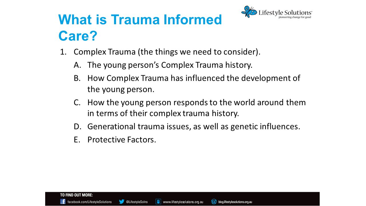 What is Trauma Informed Care. 1.Complex Trauma (the things we need to consider).