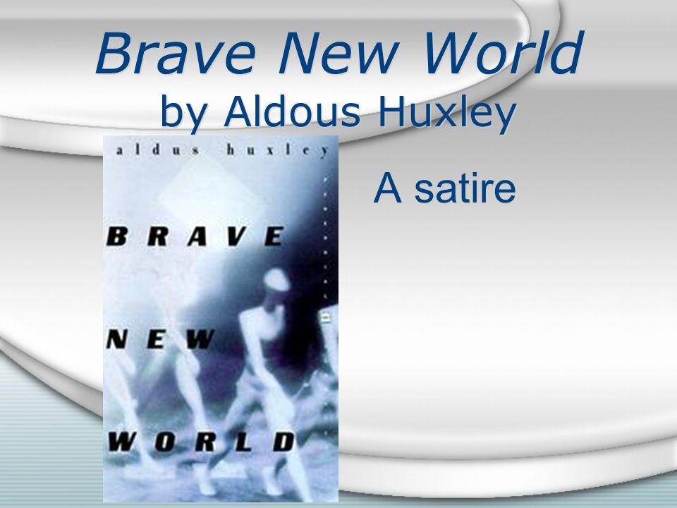 Brave New World by Aldous Huxley A satire