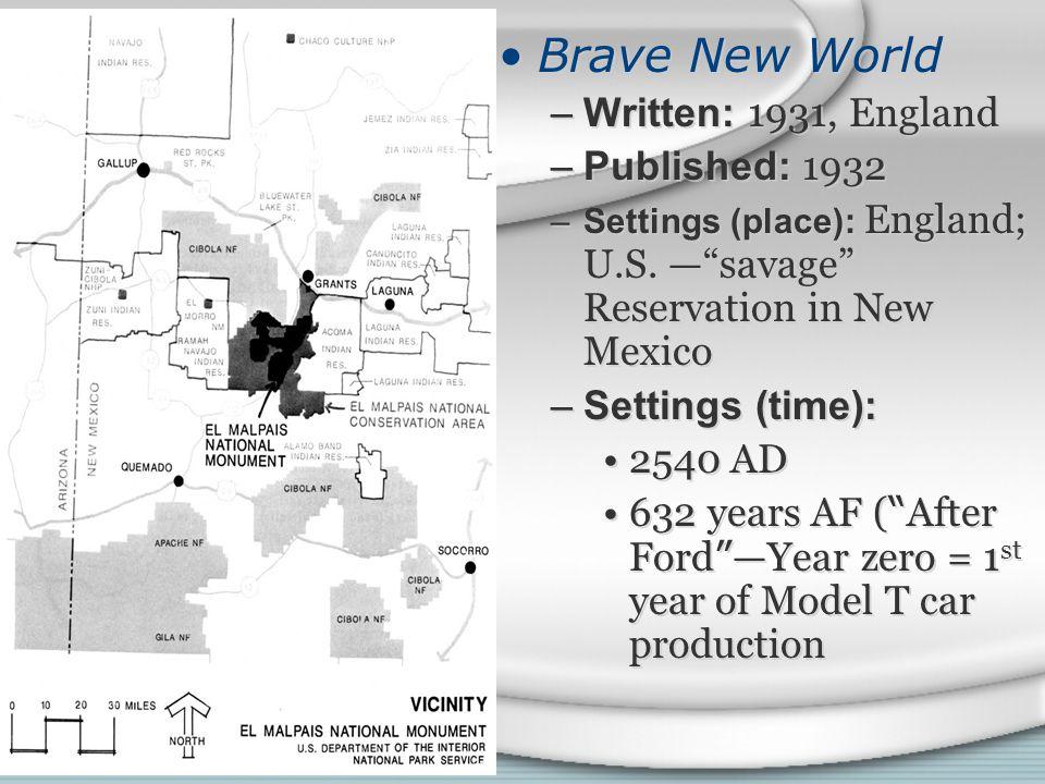 Brave New World –Written: 1931, England –Published: 1932 –Settings (place): England; U.S.
