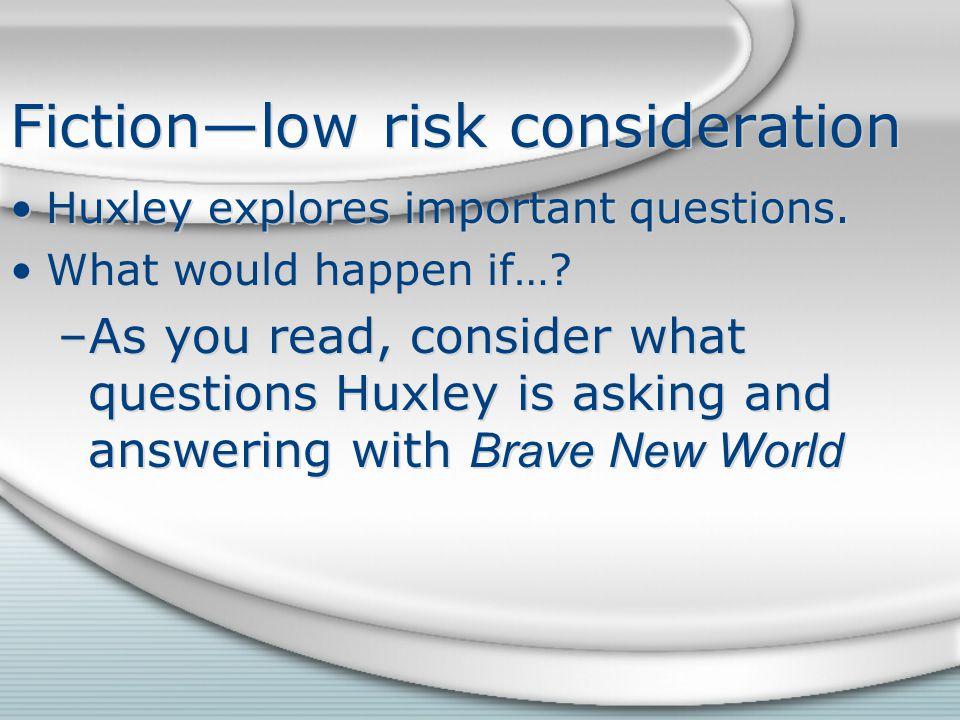 Fiction—low risk consideration Huxley explores important questions.
