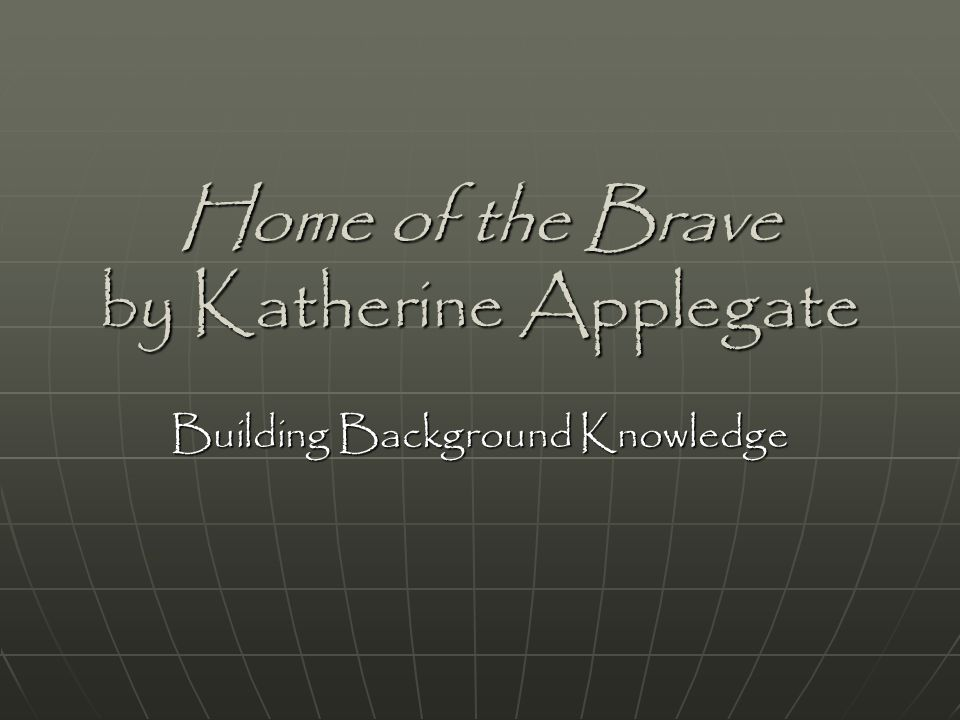Home of the Brave by Katherine Applegate Building Background Knowledge