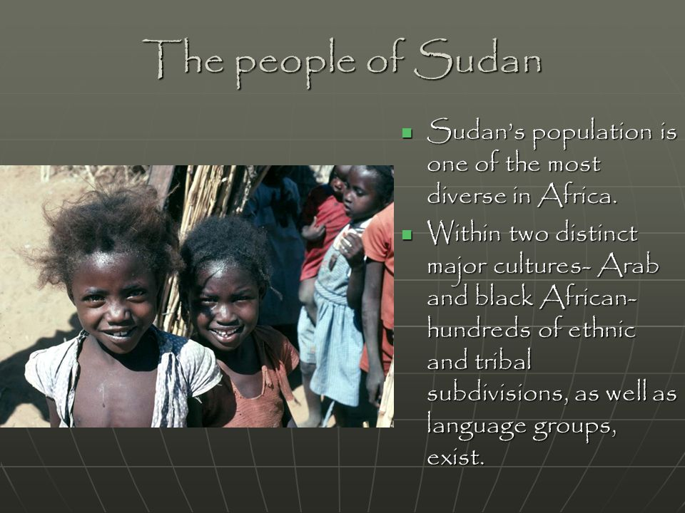 The people of Sudan Sudan's population is one of the most diverse in Africa. Sudan's population is one of the most diverse in Africa. Within two disti