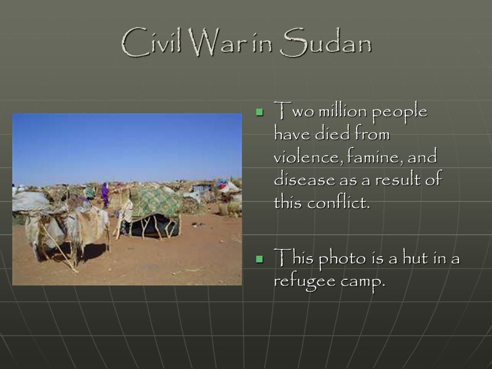 Civil War in Sudan Two million people have died from violence, famine, and disease as a result of this conflict. Two million people have died from vio