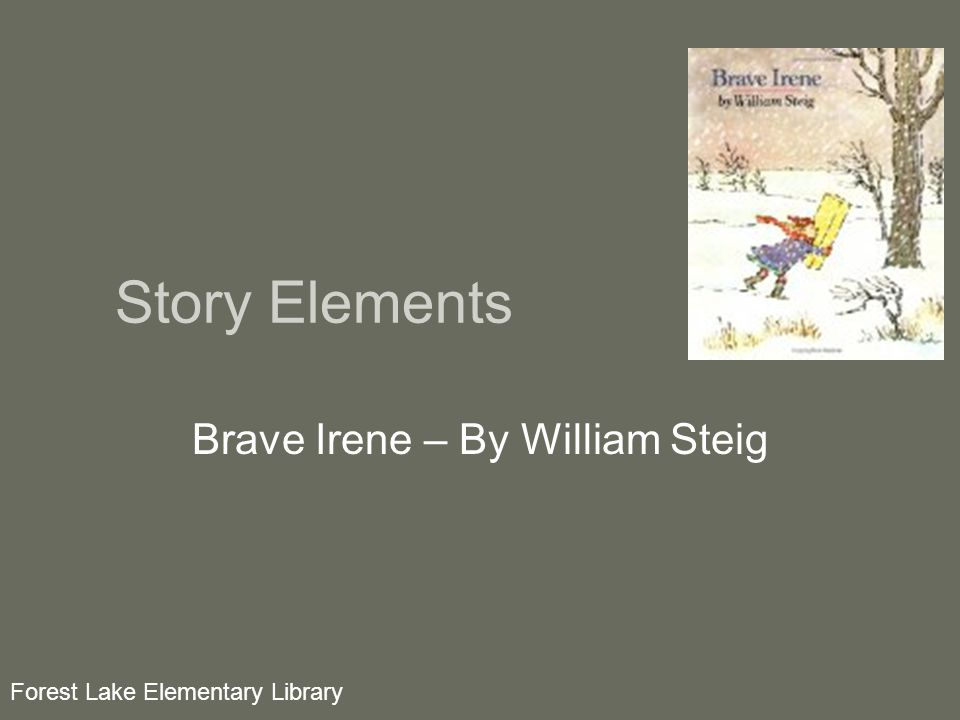 Story Elements Brave Irene – By William Steig Forest Lake Elementary Library