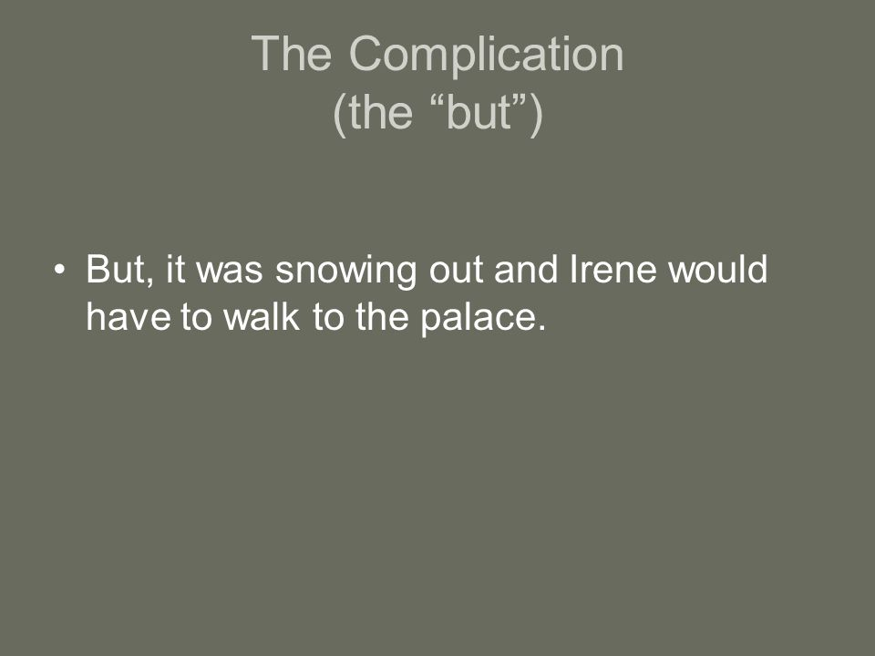 The Complication (the but ) But, it was snowing out and Irene would have to walk to the palace.