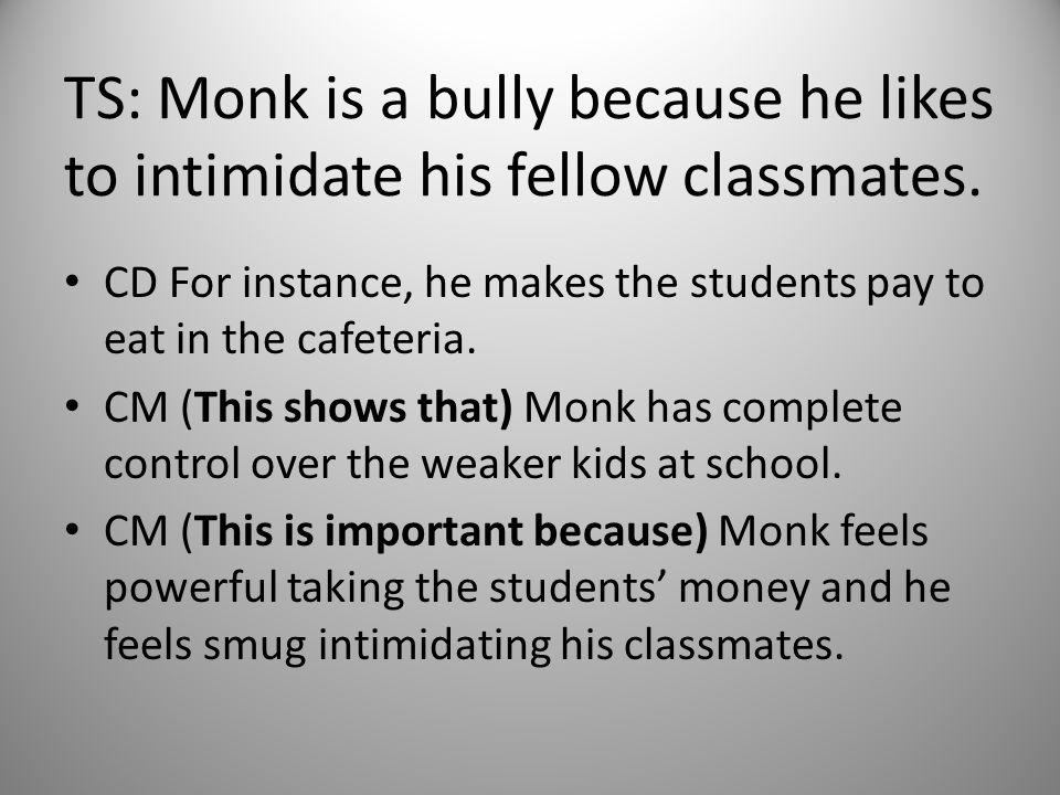 TS: Monk is a bully because he likes to intimidate his fellow classmates.