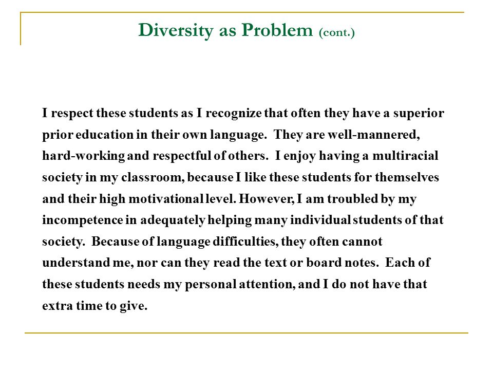 Diversity as Problem (cont.) I respect these students as I recognize that often they have a superior prior education in their own language.