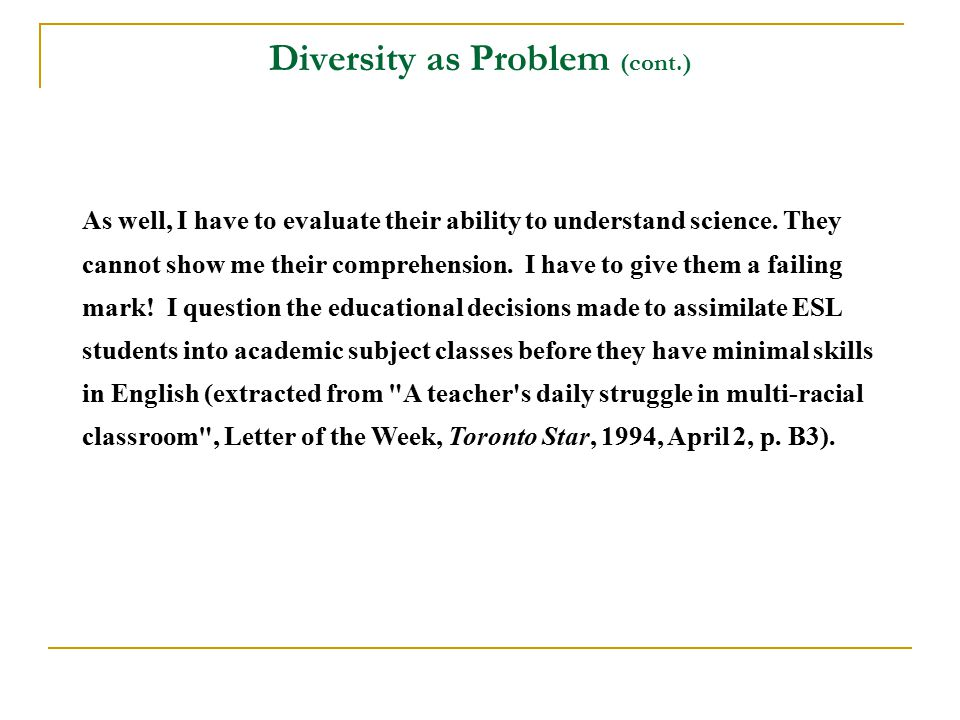 Diversity as Problem (cont.) As well, I have to evaluate their ability to understand science.