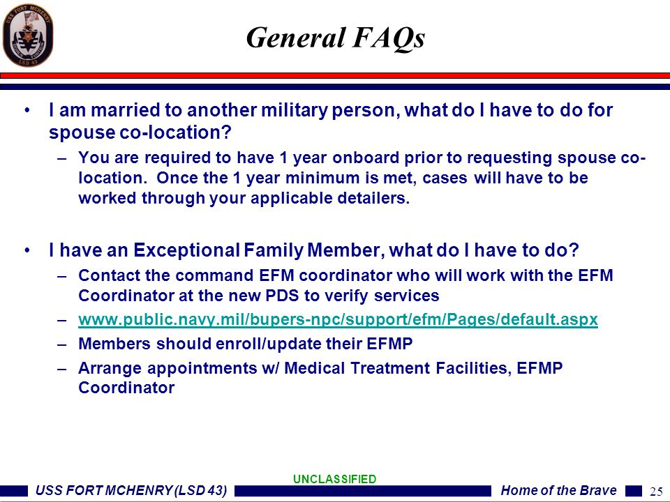 USS FORT MCHENRY (LSD 43)Home of the Brave UNCLASSIFIED I am married to another military person, what do I have to do for spouse co-location? –You are