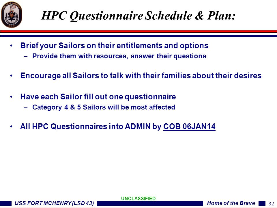 USS FORT MCHENRY (LSD 43)Home of the Brave UNCLASSIFIED Brief your Sailors on their entitlements and options –Provide them with resources, answer thei