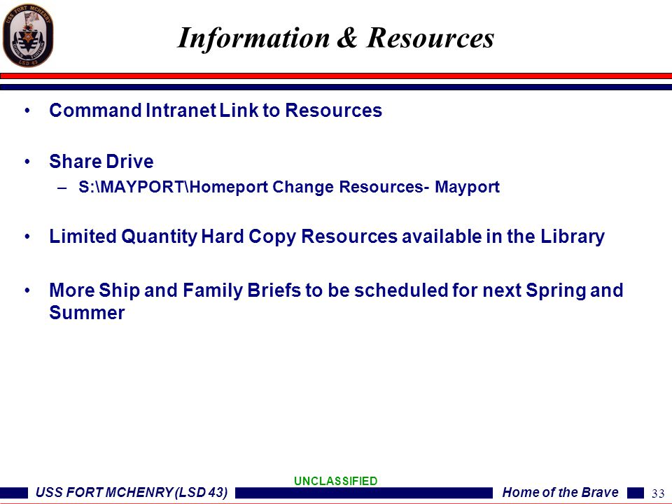 USS FORT MCHENRY (LSD 43)Home of the Brave UNCLASSIFIED Command Intranet Link to Resources Share Drive –S:\MAYPORT\Homeport Change Resources- Mayport