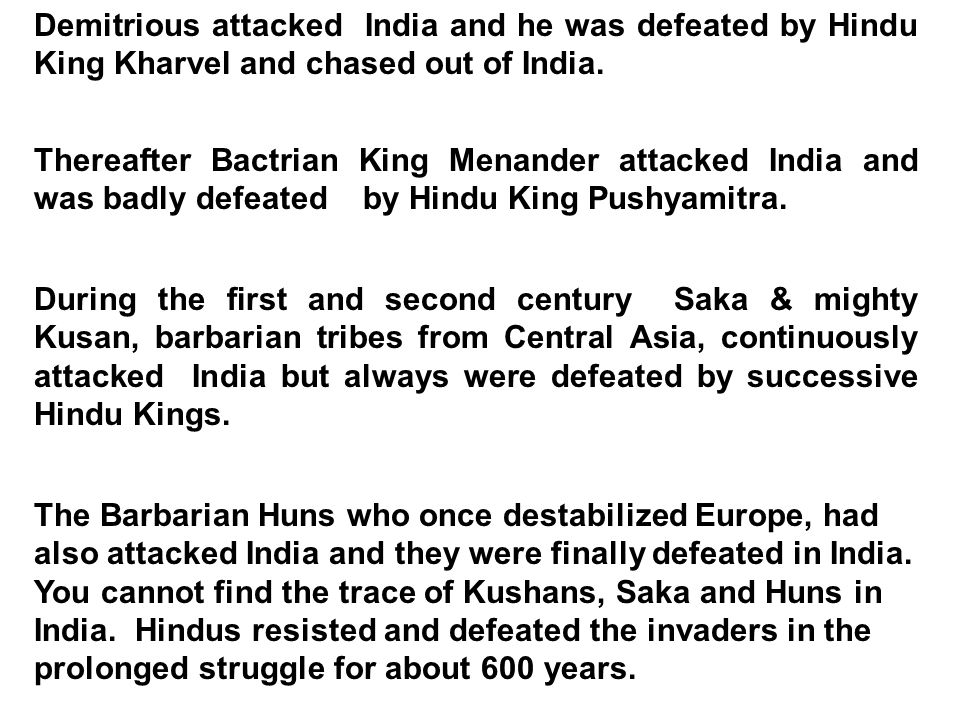 Demitrious attacked India and he was defeated by Hindu King Kharvel and chased out of India.