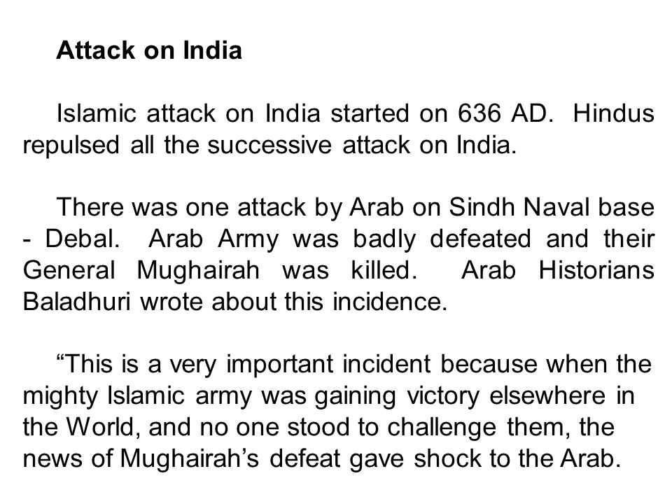 Attack on India Islamic attack on India started on 636 AD.