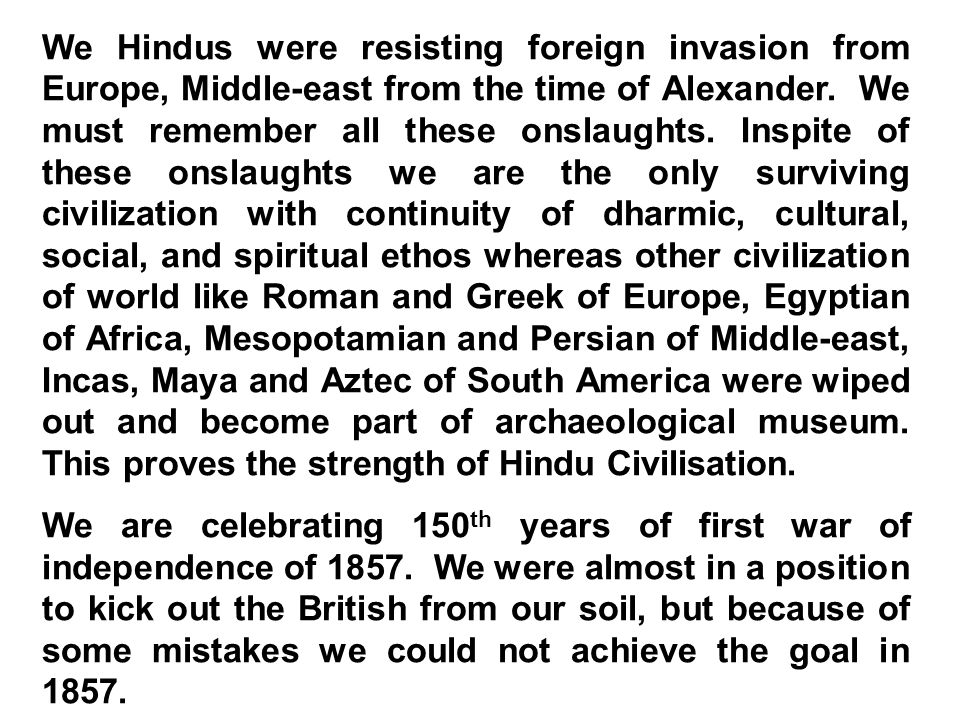 We Hindus were resisting foreign invasion from Europe, Middle-east from the time of Alexander.