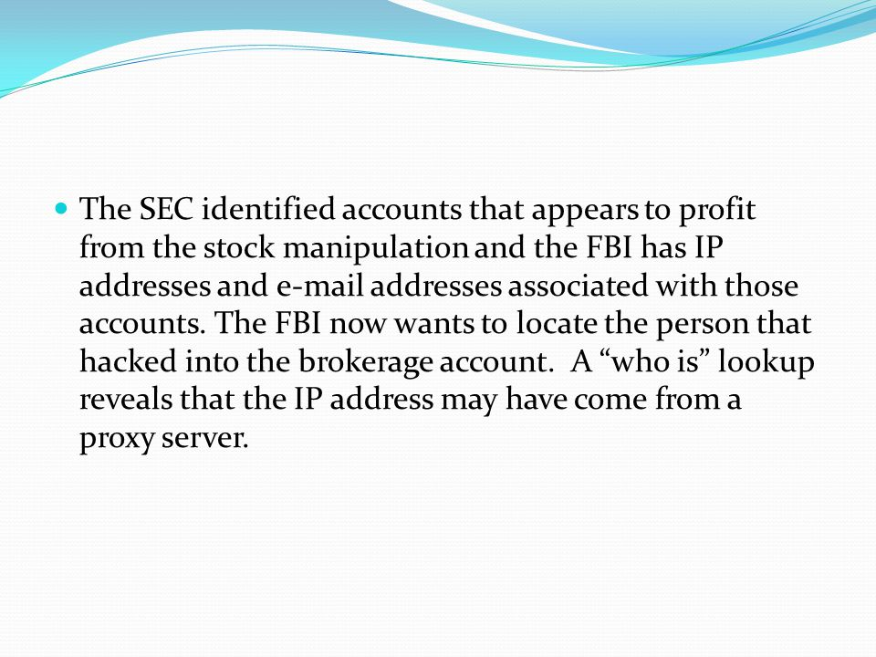 The SEC identified accounts that appears to profit from the stock manipulation and the FBI has IP addresses and e-mail addresses associated with those accounts.