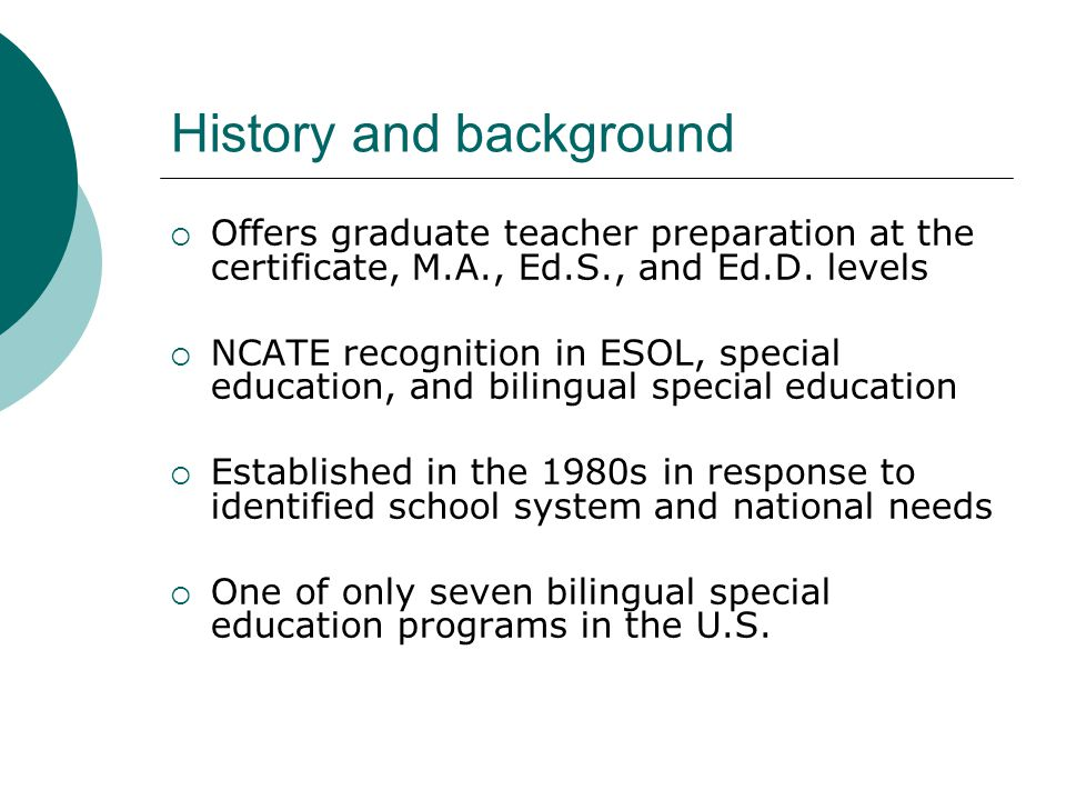 History and background  Offers graduate teacher preparation at the certificate, M.A., Ed.S., and Ed.D.